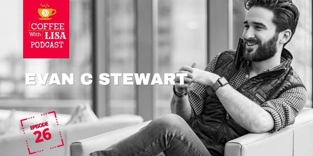 Evan Stewart | Coffee With Lisa Podcast | Lisa Patrick